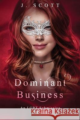 Dominant Business: An LGBT Submissive Romance Jayme Scott 9781951902018