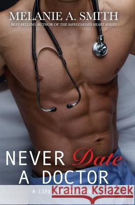 Never Date a Doctor: A Life Lessons Novel Melanie a. Smith 9781952121067