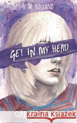 Get in My Head: Sara's Story S. M. Holland 9781952174063