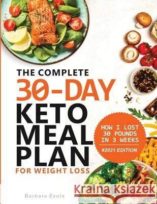 THE COMPLETE 30-DAY KETO MEAL PLAN FOR W SAULS BARBARA 9781952504655