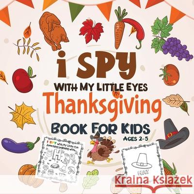 I Spy Thanksgiving Book for Kids Ages 2-5: A Fun Activity Coloring and Guessing Game for Kids, Toddlers and Preschoolers (Thanksgiving Picture Puzzle Katherine Miller I. Spy Thanksgivin 9781952663888