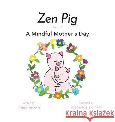 Zen Pig: A Mindful Mother's Day Mark Brown Mariangela Cinelli 9781953177896