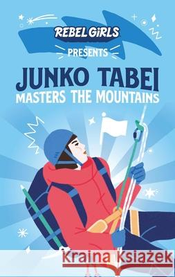 Rebel Girls Presents: Junko Tabei Masters the Mountains Rebel Girls                              Montse Galbany 9781953424013