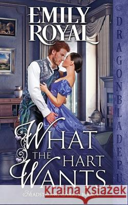 What the Hart Wants Emily Royal 9781953455147