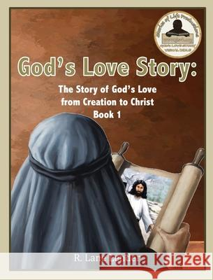 God's Love Story Book 1: The Story of God's Love from Creation to Christ R. Lane Lender 9781970032000