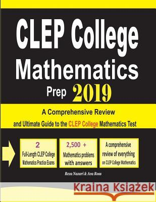 CLEP College Mathematics Prep 2019: A Comprehensive Review and Ultimate Guide to the CLEP College Mathematics Test Ava Ross Reza Nazari 9781970036930