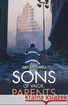 Sons of Valor, Parents of Faith James J. O'Donnell 9781973604617 WestBow Press