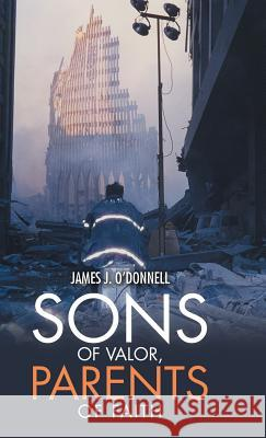Sons of Valor, Parents of Faith James J. O'Donnell 9781973604624 WestBow Press