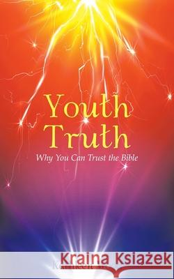 Youth Truth: Why You Can Trust the Bible Kathleen Wood 9781973676683