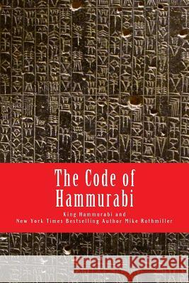 The Code of Hammurabi King Hammurabi Mike Rothmiller Mike Rothmiller 9781973714842