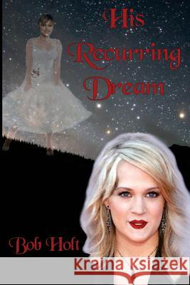 His Recurring Dream: Would It Ever End? Bob Holt 9781973779278 Createspace Independent Publishing Platform