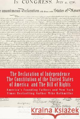 The Declaration of Independence the Constitution of the United States of America America's Founding Fathers Mike Rothmiller 9781973780625