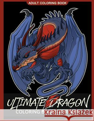 Ultimate Dragon Coloring Books for Men: Coloring Pages for Adults Adult Coloring Books                     Unicorn Coloring 9781973847304