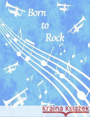 Born to Rock - Blue Trumpet Composition Notebook: 100 College Ruled Pages - Student Notebook Royanne Composition Journals 9781973856115