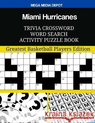 Miami Hurricanes Trivia Crossword Word Search Activity Puzzle Book: Greatest Basketball Players Edition Mega Media Depot 9781974045525