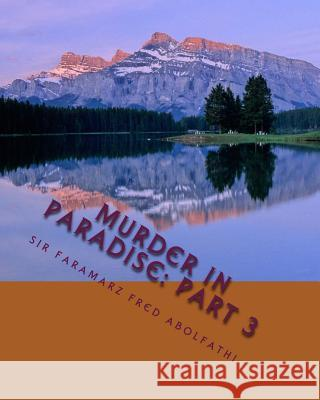 Murder in Paradise: Part 3 Sir Faramarz Fred Abolfathi 9781974107520 Createspace Independent Publishing Platform
