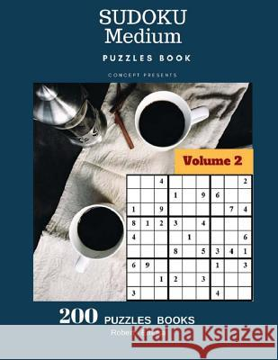 Sudoku Medium Puzzles Book Concept Presents 200 Puzzles Books Volume 2: 200 Puzzles (Medium) Robert Emuka 9781974122141