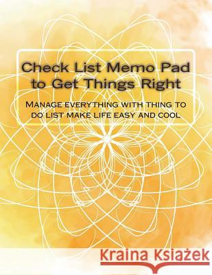 Check List Memo Pad to Get Thing Right: Manage Everything with Thing to Do List Make Life Easy and Cool Vanessa Robins 9781974201983