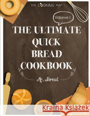 The Ultimate Quick Bread Cookbook Vol. 1: Feel the Spirit in Your Little Kitchen with 500 Special Quick Bread Recipes! (Biscuits Cookbook, Cornbread C Mr Bread 9781974220151