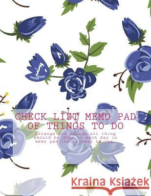 Check List Memo Pad of Things to Do: Arrange and Manage All Thing Should Be Done in Each Day in Memo Pad That's Easy to Use. Vanessa Robins 9781974272068