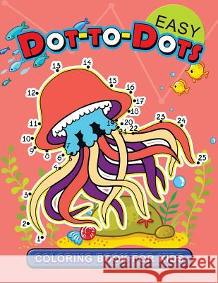 Easy Dot to Dot Coloring Book for Kids: Connect the Dot Animal Coloring Books for Ages Toddlers 2-4, 4-8, 9-12 (Pet, Farm Animal and Sea Life) Coloring Pages for Toddlers              Coloring Pages for Kids                  Jupiter Coloring 9781974277780