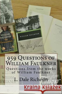 959 Questions of William Faulkner L. Dale Richesin 9781974282708