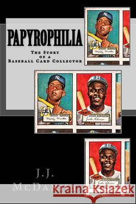 Papyrophilia: The Story of a Baseball Card Collector J. J. McDaniel 9781974301256