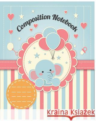 Cute Composition Book: Kids School Exercise Book 8x10inch 100pages Wide Ruled Large Notebook C&m Creative Log Book 9781974303229