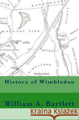 History of Wimbledon William A. Bartlett Michael Wood 9781974397556 Createspace Independent Publishing Platform
