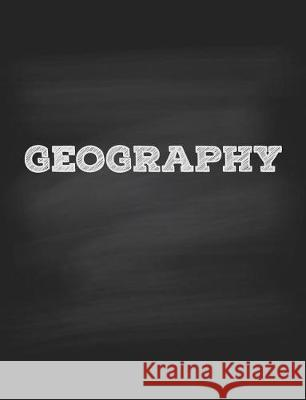 Geography Notebook College Ruled: Single Subject Notebook for School & Homeschool Students, 120 College Ruled Pages, Softcover Chalkboard Design Cool Notebooks Fo Composition Notebookers 9781974418695