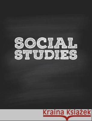 Social Studies Notebook College Ruled: Single Subject Notebook for School & Homeschool Students, 120 College Ruled Pages, Softcover Chalkboard Design Cool Notebooks Fo Composition Notebookers 9781974419012