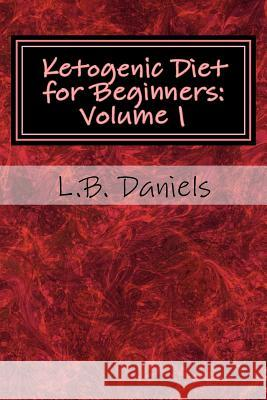 Ketogenic Diet for Beginners: Your Guide for Success L. B. Daniels 9781974476732