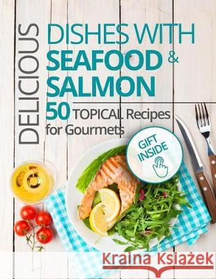 Dishes with Seafood & Salmon. 50 Topical Recipes for Gourmets.Full Color Daniel Hall 9781974575190