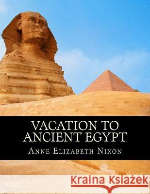 Vacation to Ancient Egypt Anne Elizabeth Nixon 9781974611607