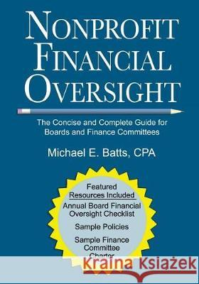 Nonprofit Financial Oversight: The Concise and Complete Guide for Boards and Finance Committees Michael E. Batt 9781974634200