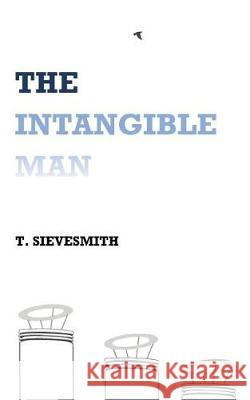 The Intangible Man T. Sievesmith 9781974669967