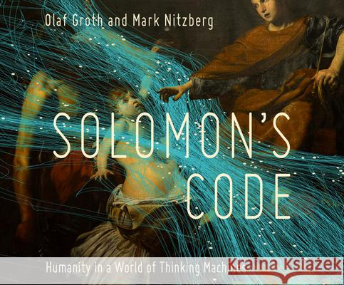 Solomon's Code: Humanity in a World of Thinking Machines - audiobook Olaf Groth Mark Nitzberg 9781974918027