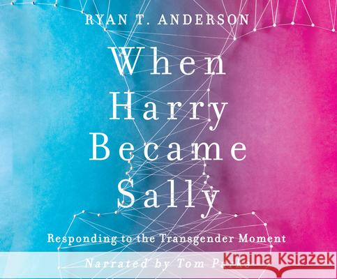 When Harry Became Sally: Responding to the Transgender Moment - audiobook Ryan T. Anderson 9781974919291
