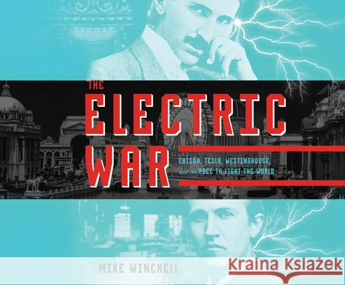 The Electric War: Edison, Tesla, Westinghouse, and the Race to Light the World - audiobook Mike Winchell 9781974925131