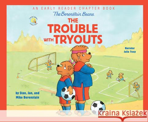 The Berenstain Bears the Trouble with Tryouts: An Early Reader Chapter Book - audiobook Stan Berenstain Jan Berenstain 9781974954001
