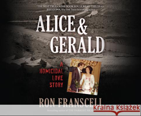 Alice & Gerald: A Homicidal Love Story - audiobook Ron Franscell 9781974970452