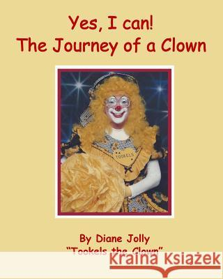 Yes, I Can ! the Journey of a Clown MS Diane Kay Jolly 9781975605681