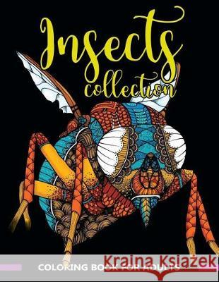 Insects Collection Coloring Book for Adults: Stunning Coloring Patterns of Grubs, Dragonfly, Hornet, Cricket, Grasshopper, Bee, Spider, Ant, Mosquito V. Art                                   Adult Coloring Books 9781975622411