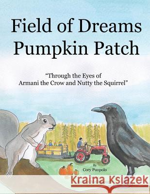 Field of Dreams Pumpkin Patch: Through the Eyes of Armani the Crow and Nutty the Squirrel Cory Puopolo Robert McDonough 9781975656232