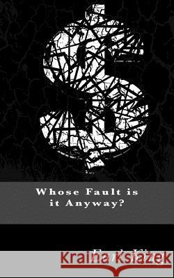 Who's Fault Is It Anyway? Earl King 9781975658632