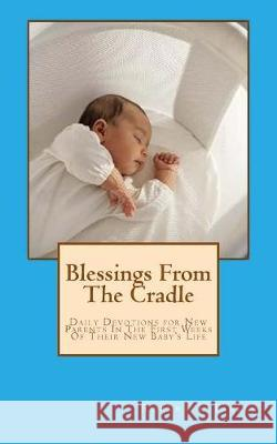 Blessings from the Cradle: Daily Devotions for New Parents in the First Weeks of Their New Baby's Life Robert L. Tasler 9781975659240