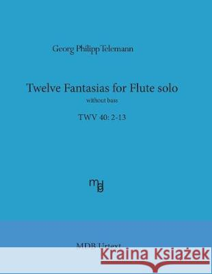 Telemann Twelve Fantasias for Flute Solo Without Bass (Mdb Urtext) Georg Philipp Telemann Dr Marco D 9781975666149