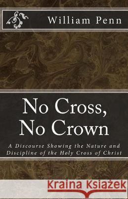 No Cross, No Crown. William Penn Jason R. Henderson 9781975677992 Createspace Independent Publishing Platform