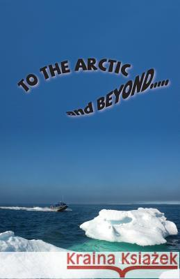 To the Arctic and Beyond Lenny Frasure 9781975687786