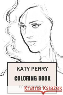Katy Perry Coloring Book: Grammy Winning and Guinesss World Record Talented American Vocal and Billiboard Top Performer Inspired Adult Coloring Bonnie Murray 9781975765576